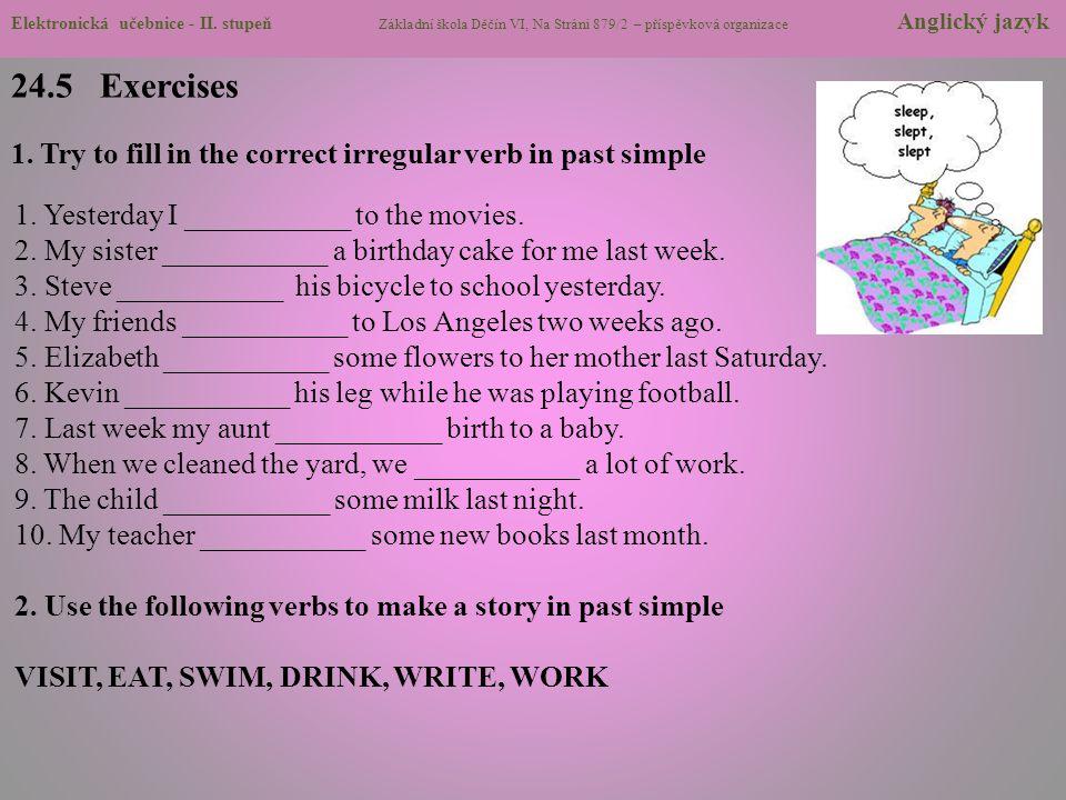 24.5 Exercises 1. Try to fill in the correct irregular verb in past simple Elektronická učebnice - II. stupeň Základní škola Děčín VI, Na Stráni 879/2