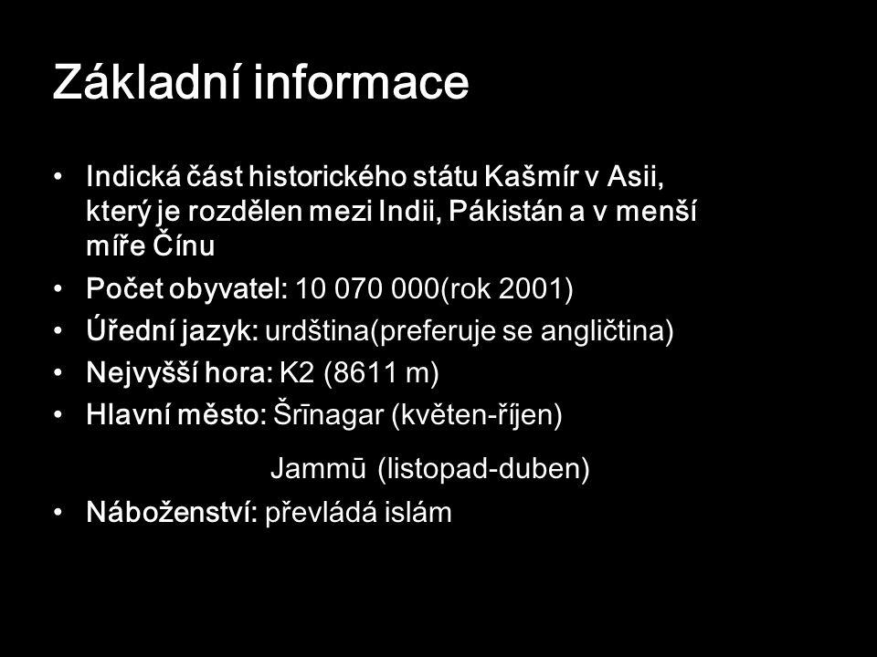 Základní informace Indická část historického státu Kašmír v Asii, který je rozdělen mezi Indii, Pákistán a v menší míře Čínu Počet obyvatel: 10 070 00