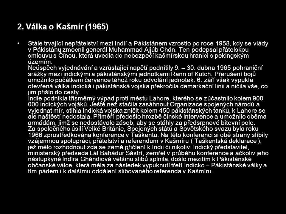 2. Válka o Kašmír (1965) Stále trvající nepřátelství mezi Indií a Pákistánem vzrostlo po roce 1958, kdy se vlády v Pákistánu zmocnil generál Muhammad