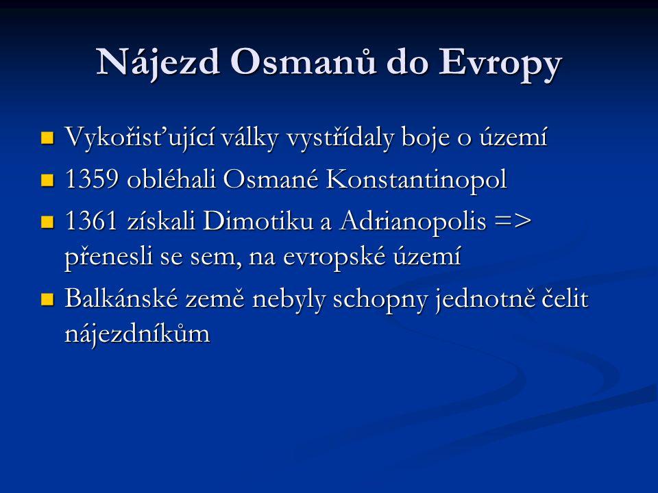 Územní rozmach Byzance byla až na Konstantinopol téměř dobyta, museli dokonce platit tribut Osmanům Byzance byla až na Konstantinopol téměř dobyta, museli dokonce platit tribut Osmanům Roku 1380 - 1385 dobyli města Sofie, Zetu, Niš Roku 1380 - 1385 dobyli města Sofie, Zetu, Niš Získali i sever Makedonie západní Albániii a dočasně Soluň Získali i sever Makedonie západní Albániii a dočasně Soluň V důsledku hrozícího nebezpečí vytvořily slovanské státy koalici a Osmany porazili v bitvě u Pločniku nad Toplicí V důsledku hrozícího nebezpečí vytvořily slovanské státy koalici a Osmany porazili v bitvě u Pločniku nad Toplicí