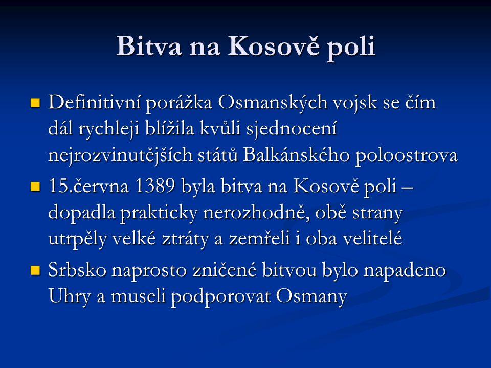 Bitva na Kosově poli Definitivní porážka Osmanských vojsk se čím dál rychleji blížila kvůli sjednocení nejrozvinutějších států Balkánského poloostrova