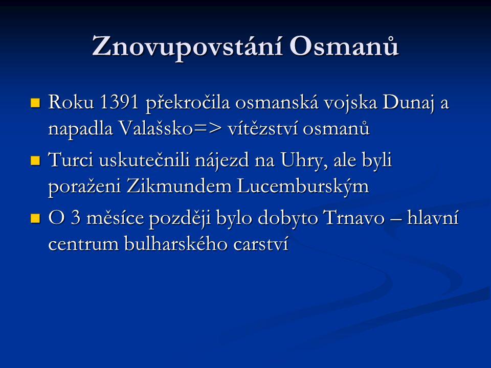 Znovupovstání Osmanů Roku 1391 překročila osmanská vojska Dunaj a napadla Valašsko=> vítězství osmanů Roku 1391 překročila osmanská vojska Dunaj a nap