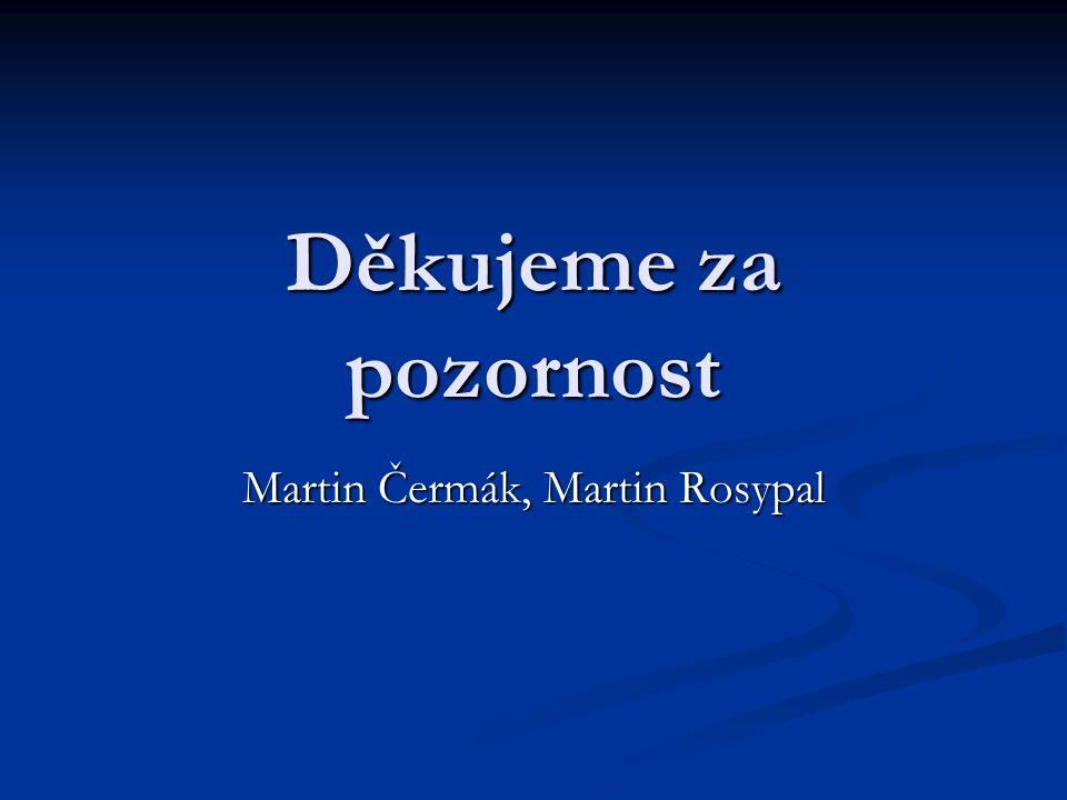 Děkujeme za pozornost Martin Čermák, Martin Rosypal