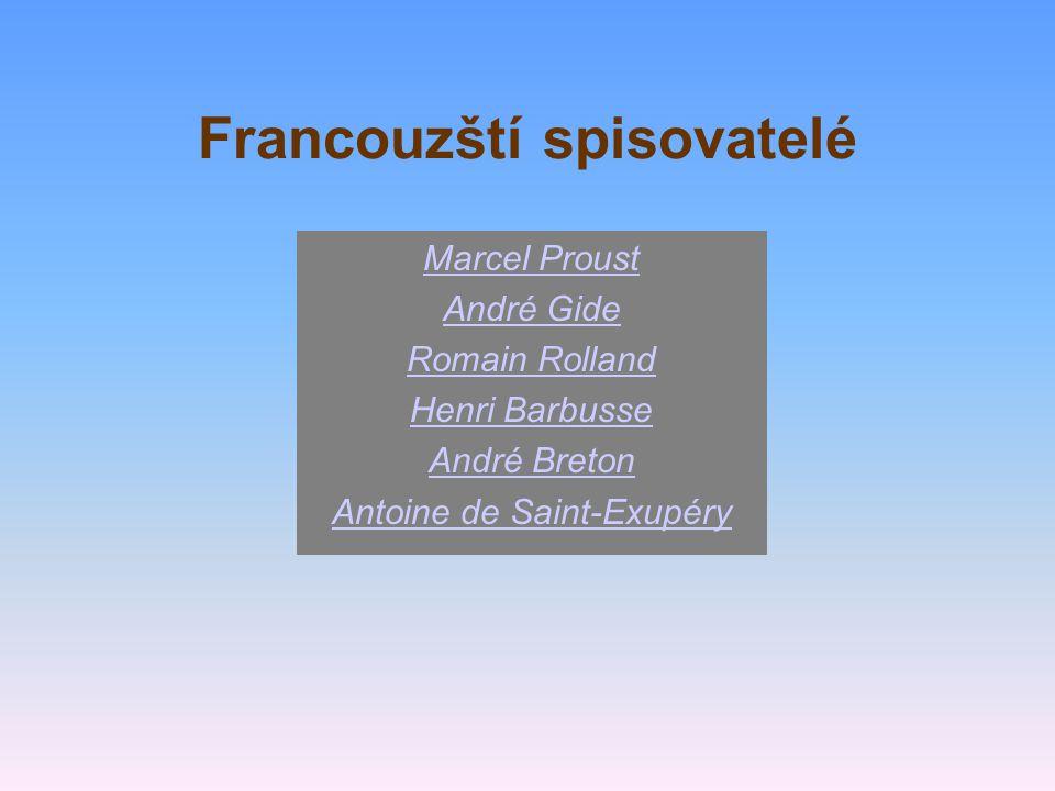 Francouzští spisovatelé Marcel Proust André Gide Romain Rolland Henri Barbusse André Breton Antoine de Saint-Exupéry