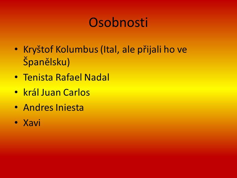 Osobnosti Kryštof Kolumbus (Ital, ale přijali ho ve Španělsku) Tenista Rafael Nadal král Juan Carlos Andres Iniesta Xavi