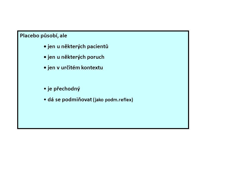 Placebo působí, ale jen u některých pacientů jen u některých poruch jen v určitém kontextu je přechodný dá se podmiňovat (jako podm.reflex)