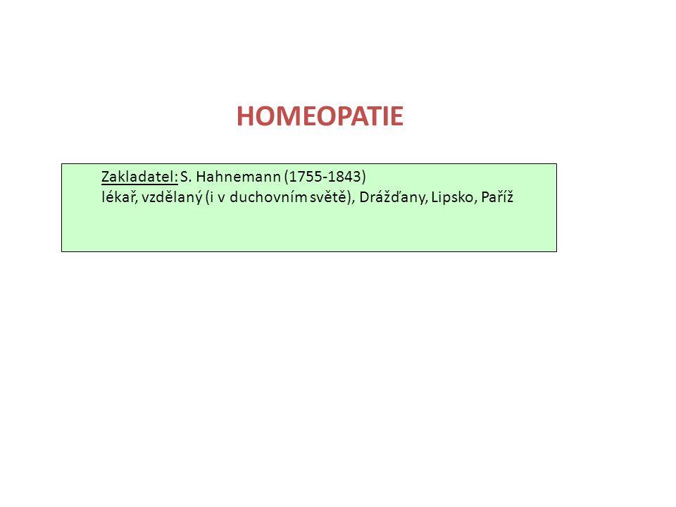 Zakladatel: S. Hahnemann (1755-1843) lékař, vzdělaný (i v duchovním světě), Drážďany, Lipsko, Paříž HOMEOPATIE