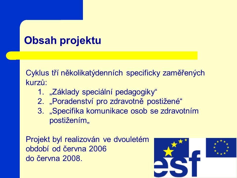 """Obsah projektu Cyklus tří několikatýdenních specificky zaměřených kurzů: 1.""""Základy speciální pedagogiky 2.""""Poradenství pro zdravotně postižené 3.""""Specifika komunikace osob se zdravotním postižením"""" Projekt byl realizován ve dvouletém období od června 2006 do června 2008."""