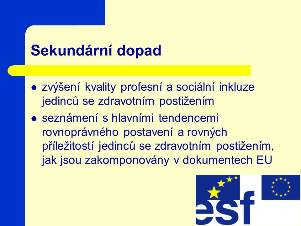 Sekundární dopad zvýšení kvality profesní a sociální inkluze jedinců se zdravotním postižením seznámení s hlavními tendencemi rovnoprávného postavení a rovných příležitostí jedinců se zdravotním postižením, jak jsou zakomponovány v dokumentech EU