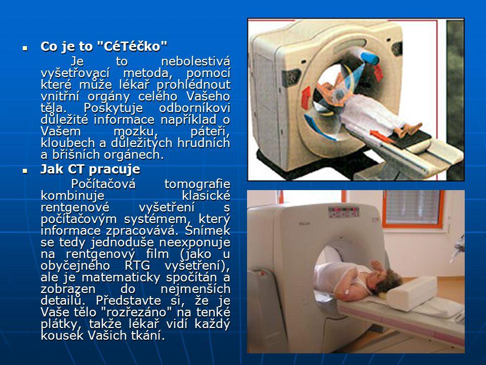Princip počítačové tomografie Vyšetřovaná oblast se prozařuje X-zářením pod řadou různých úhlů (180° - 360°) Vyšetřovaná oblast se prozařuje X-zářením pod řadou různých úhlů (180° - 360°) Detekovaná intenzita se převádí na elektrický signál Detekovaná intenzita se převádí na elektrický signál Metoda zpětné projekce → rekonstrukce absorpční mapy → tomografický obraz - množina obrazových bodů zvaných voxel Metoda zpětné projekce → rekonstrukce absorpční mapy → tomografický obraz - množina obrazových bodů zvaných voxel Skutečná hodnota koeficientu tlumení v daném bodě je kódována stupněm šedi odpovídajícího voxelu.