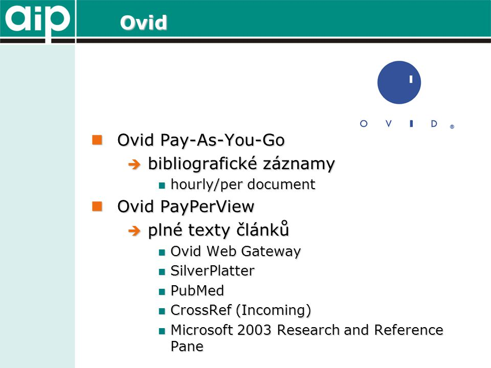 Ovid Ovid Pay-As-You-Go Ovid Pay-As-You-Go  bibliografické záznamy hourly/per document hourly/per document Ovid PayPerView Ovid PayPerView  plné tex