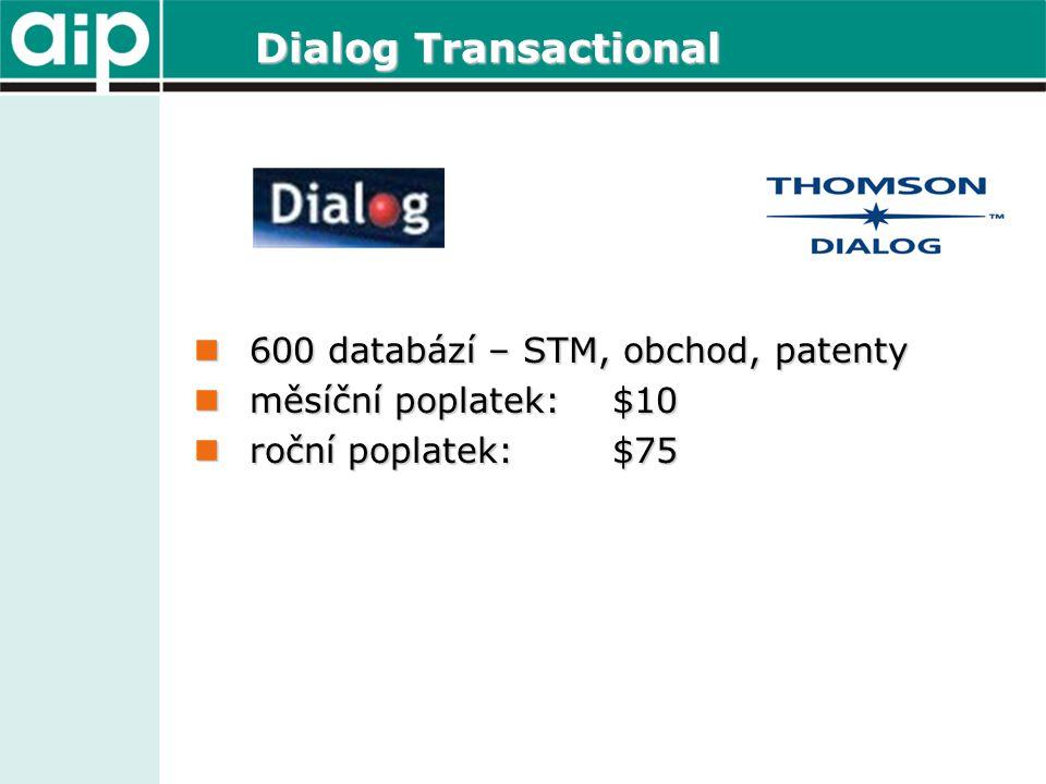 Dialog Transactional 600 databází – STM, obchod, patenty 600 databází – STM, obchod, patenty měsíční poplatek: $10 měsíční poplatek: $10 roční poplatek: $75 roční poplatek: $75