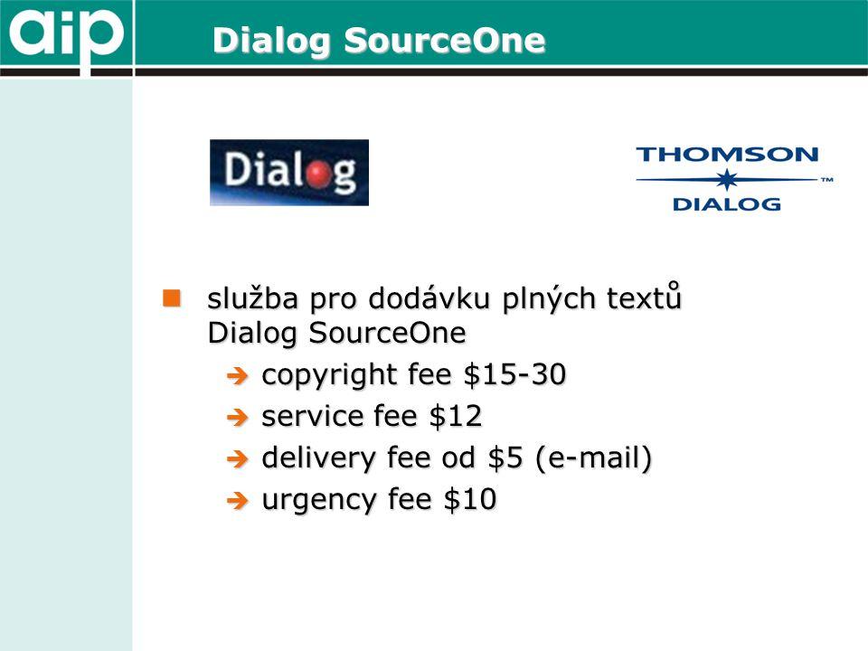 Dialog SourceOne služba pro dodávku plných textů Dialog SourceOne služba pro dodávku plných textů Dialog SourceOne  copyright fee $15-30  service fee $12  delivery fee od $5 (e-mail)  urgency fee $10