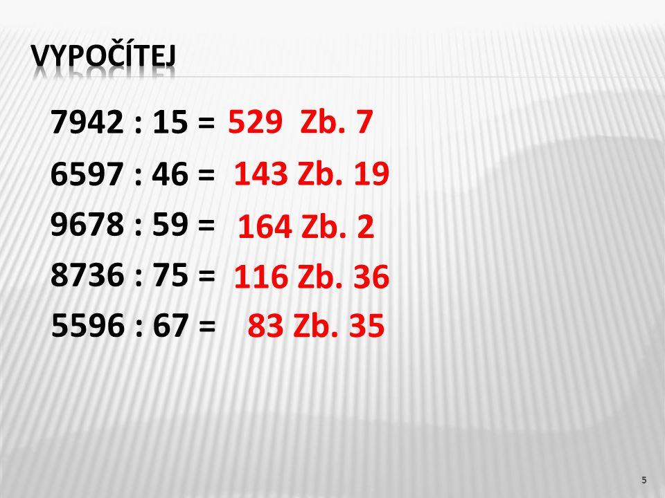 5 7942 : 15 = 529 Zb. 7 6597 : 46 = 143 Zb. 19 9678 : 59 = 164 Zb.