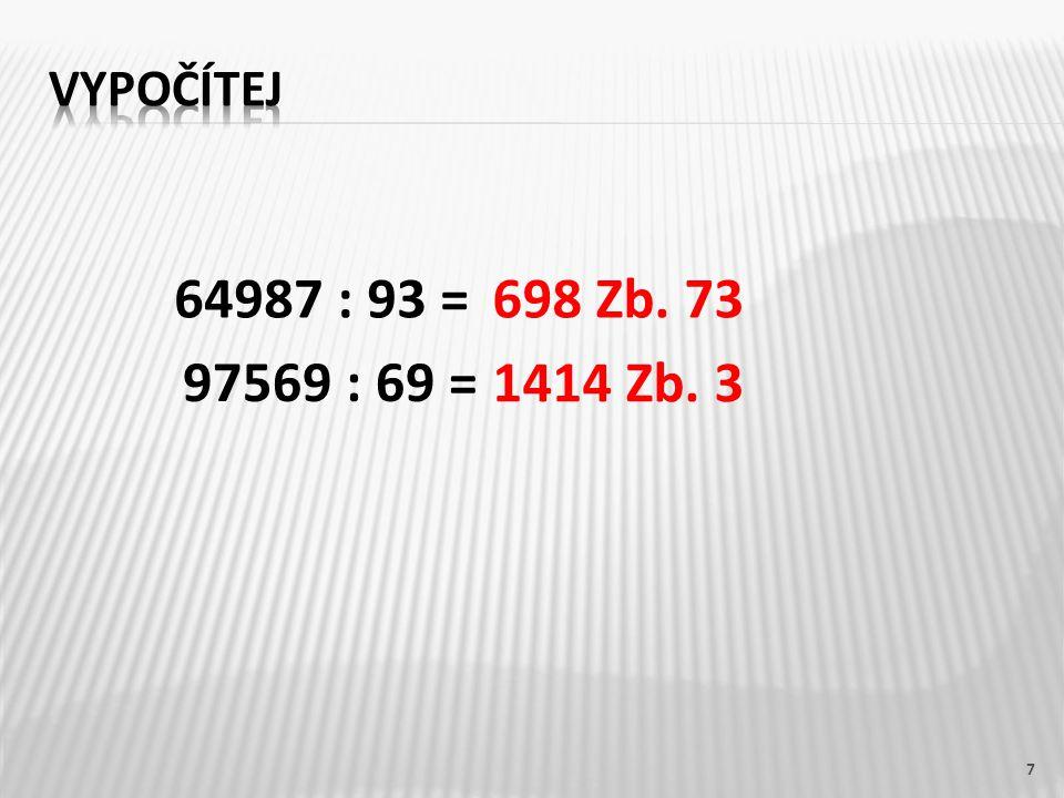 7 64987 : 93 = 97569 : 69 = 698 Zb. 73 1414 Zb. 3