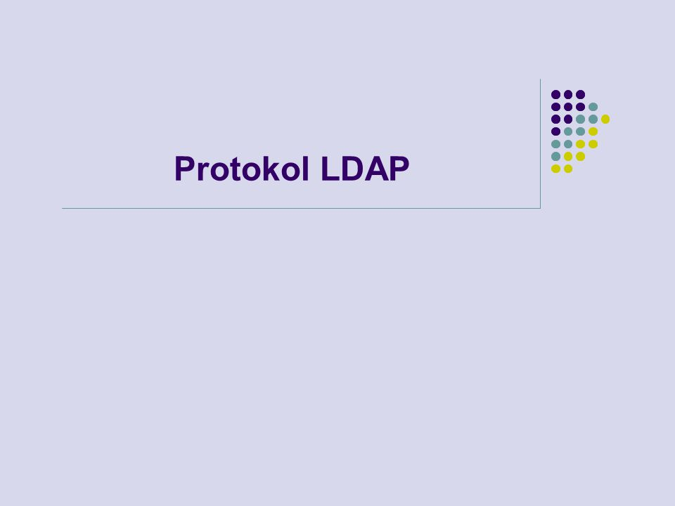 LDAP protokol (klient/server) Klient aktivuje komunikaci se serverem Klient posílá serveru požadavek Server požadavek zpracuje Server vrací odpověď nebo chybu Server zpracovává požadavky asynchronně