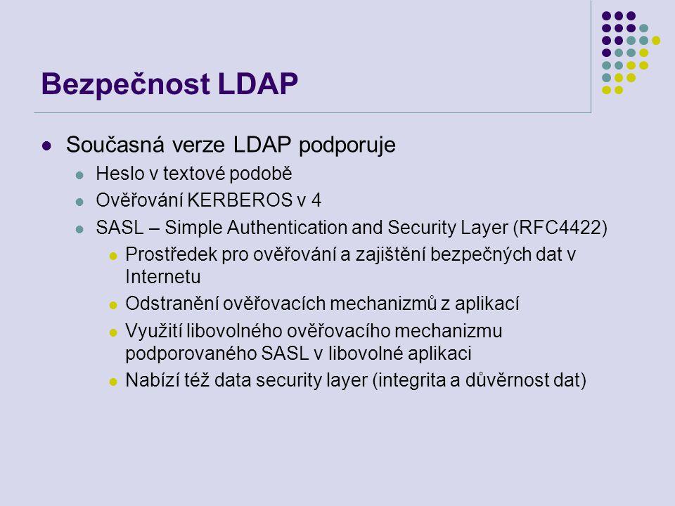 Bezpečnost LDAP Současná verze LDAP podporuje Heslo v textové podobě Ověřování KERBEROS v 4 SASL – Simple Authentication and Security Layer (RFC4422)