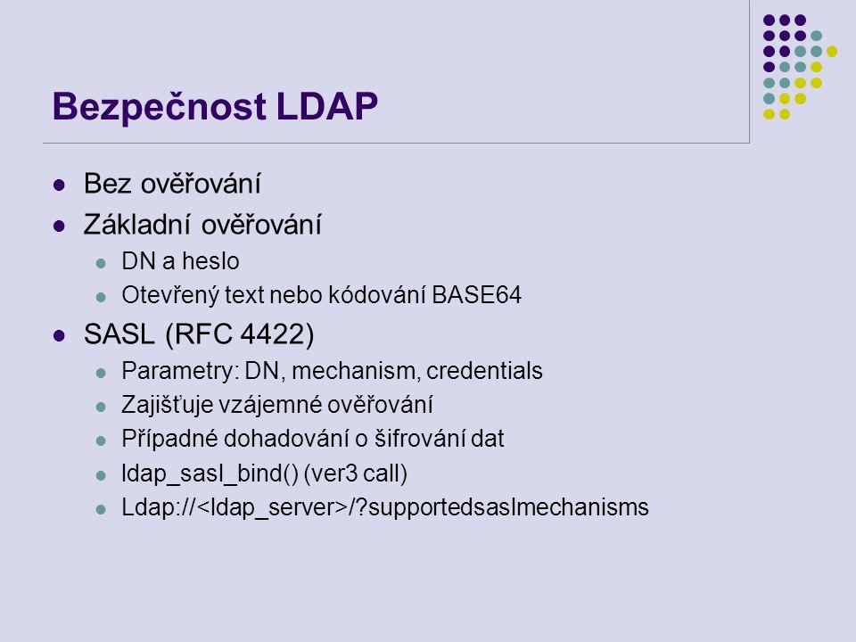 Bezpečnost LDAP Bez ověřování Základní ověřování DN a heslo Otevřený text nebo kódování BASE64 SASL (RFC 4422) Parametry: DN, mechanism, credentials Z