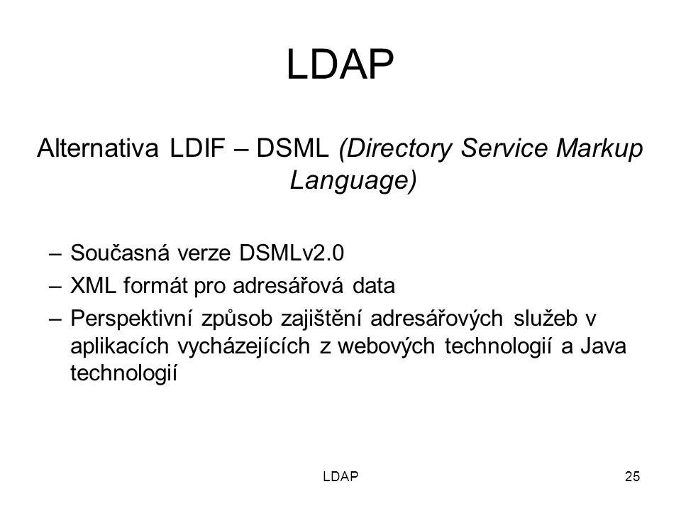 Alternativa LDIF – DSML (Directory Service Markup Language) –Současná verze DSMLv2.0 –XML formát pro adresářová data –Perspektivní způsob zajištění ad