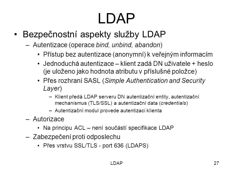 Bezpečnostní aspekty služby LDAP –Autentizace (operace bind, unbind, abandon) Přístup bez autentizace (anonymní) k veřejným informacím Jednoduchá aute