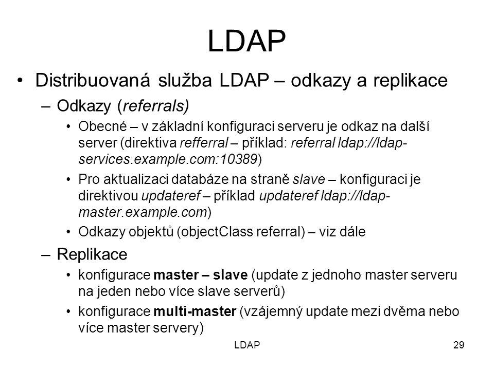 Distribuovaná služba LDAP – odkazy a replikace –Odkazy (referrals) Obecné – v základní konfiguraci serveru je odkaz na další server (direktiva refferr