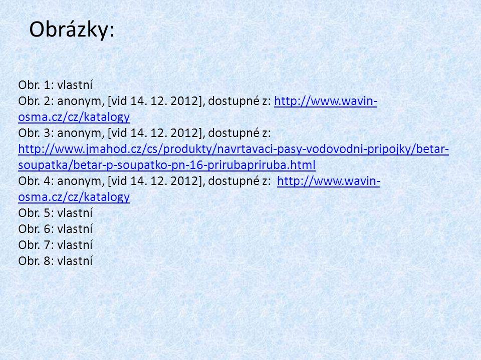 Obrázky: Obr. 1: vlastní Obr. 2: anonym, [vid 14. 12. 2012], dostupné z: http://www.wavin- osma.cz/cz/katalogyhttp://www.wavin- osma.cz/cz/katalogy Ob