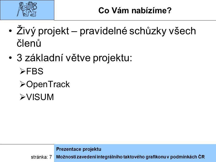 Možnosti zavedení integrálního taktového grafikonu v podmínkách ČR Prezentace projektu stránka: 7 Co Vám nabízíme? Živý projekt – pravidelné schůzky v