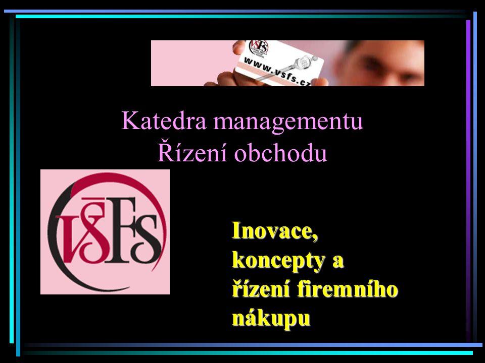 Katedra managementu Řízení obchodu Inovace, koncepty a řízení firemního nákupu