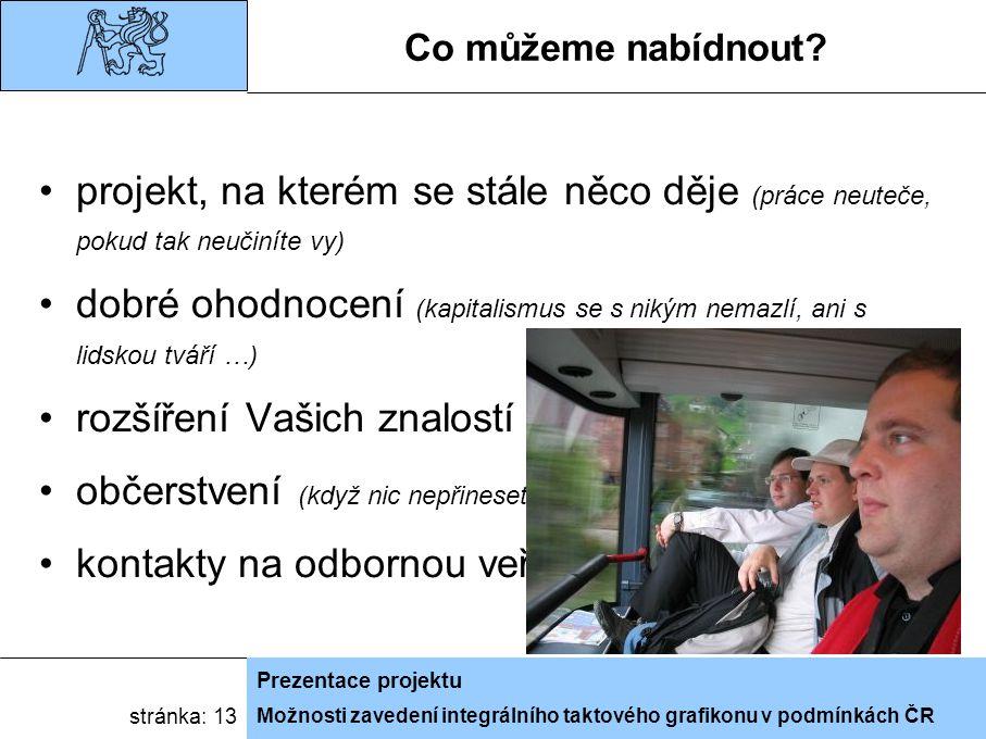 Možnosti zavedení integrálního taktového grafikonu v podmínkách ČR Prezentace projektu stránka: 13 Co můžeme nabídnout.