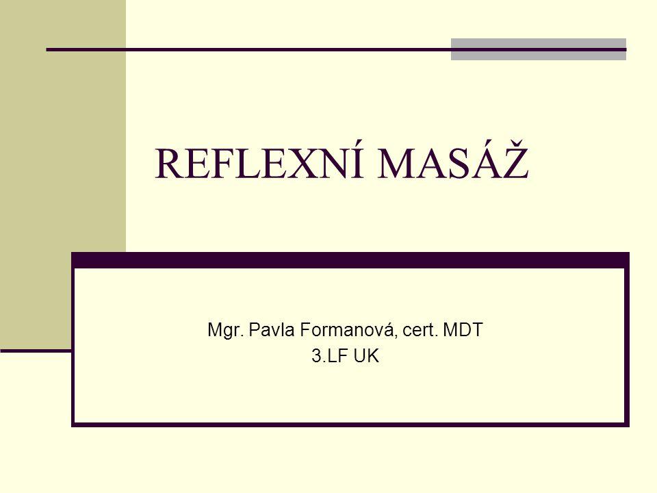 REFLEXNÍ MASÁŽ Mgr. Pavla Formanová, cert. MDT 3.LF UK