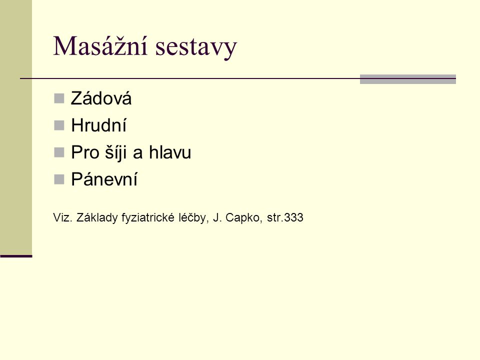 Masážní sestavy Zádová Hrudní Pro šíji a hlavu Pánevní Viz. Základy fyziatrické léčby, J. Capko, str.333