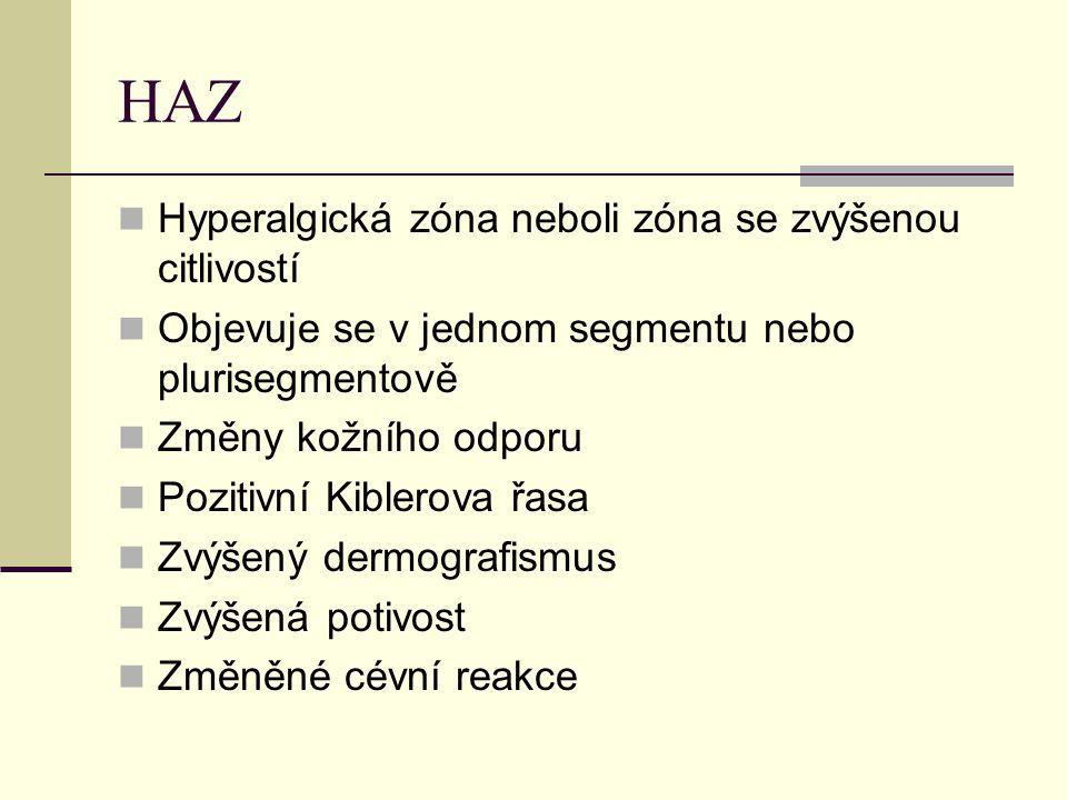 HAZ Hyperalgická zóna neboli zóna se zvýšenou citlivostí Objevuje se v jednom segmentu nebo plurisegmentově Změny kožního odporu Pozitivní Kiblerova ř