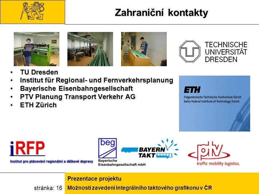 Možnosti zavedení integrálního taktového grafikonu v ČR Prezentace projektu stránka: 16 Zahraniční kontakty TU DresdenTU Dresden Institut für Regional