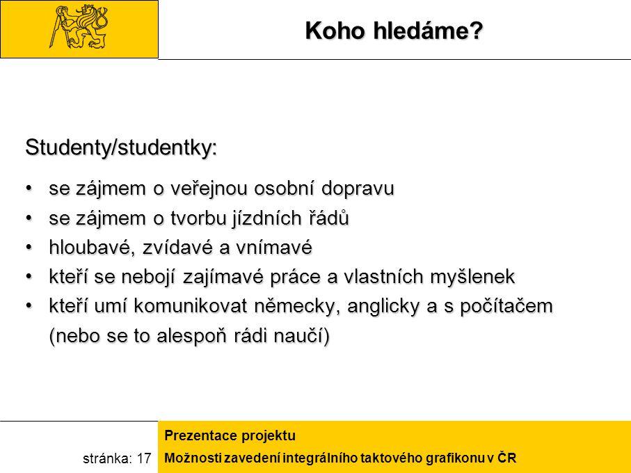 Možnosti zavedení integrálního taktového grafikonu v ČR Prezentace projektu stránka: 17 Koho hledáme? Studenty/studentky: se zájmem o veřejnou osobní
