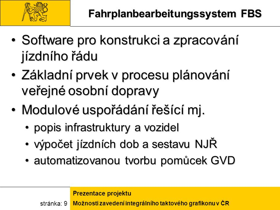 Možnosti zavedení integrálního taktového grafikonu v ČR Prezentace projektu stránka: 9 Fahrplanbearbeitungssystem FBS Software pro konstrukci a zpraco