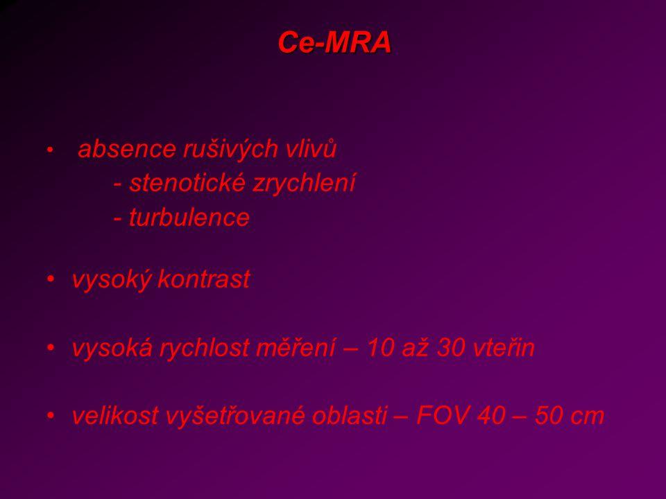 Ce-MRA absence rušivých vlivů - stenotické zrychlení - turbulence vysoký kontrast vysoká rychlost měření – 10 až 30 vteřin velikost vyšetřované oblast