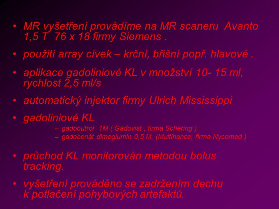 MR vyšetření provádíme na MR scaneru Avanto 1,5 T 76 x 18 firmy Siemens. použití array cívek – krční, břišní popř. hlavové. aplikace gadoliniové KL v