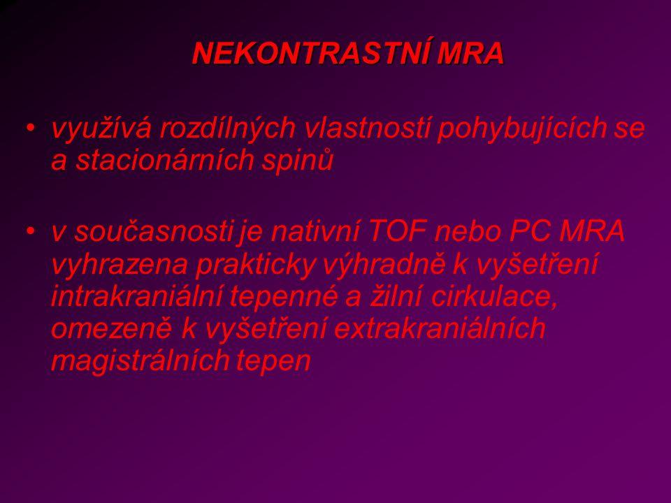 NEKONTRASTNÍ MRA využívá rozdílných vlastností pohybujících se a stacionárních spinů v současnosti je nativní TOF nebo PC MRA vyhrazena prakticky výhr