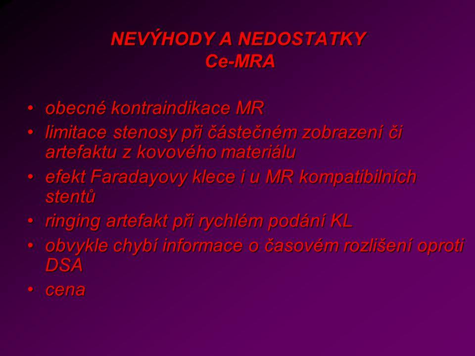 NEVÝHODY A NEDOSTATKY Ce-MRA obecné kontraindikace MRobecné kontraindikace MR limitace stenosy při částečném zobrazení či artefaktu z kovového materiá