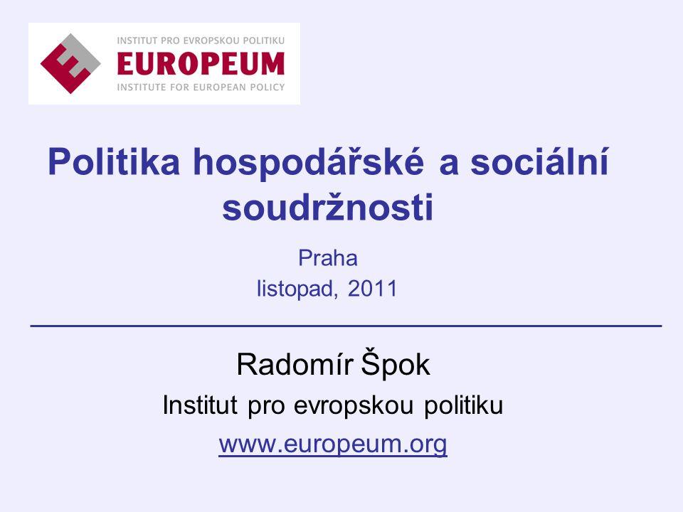 Politika hospodářské a sociální soudržnosti Praha listopad, 2011 Radomír Špok Institut pro evropskou politiku www.europeum.org