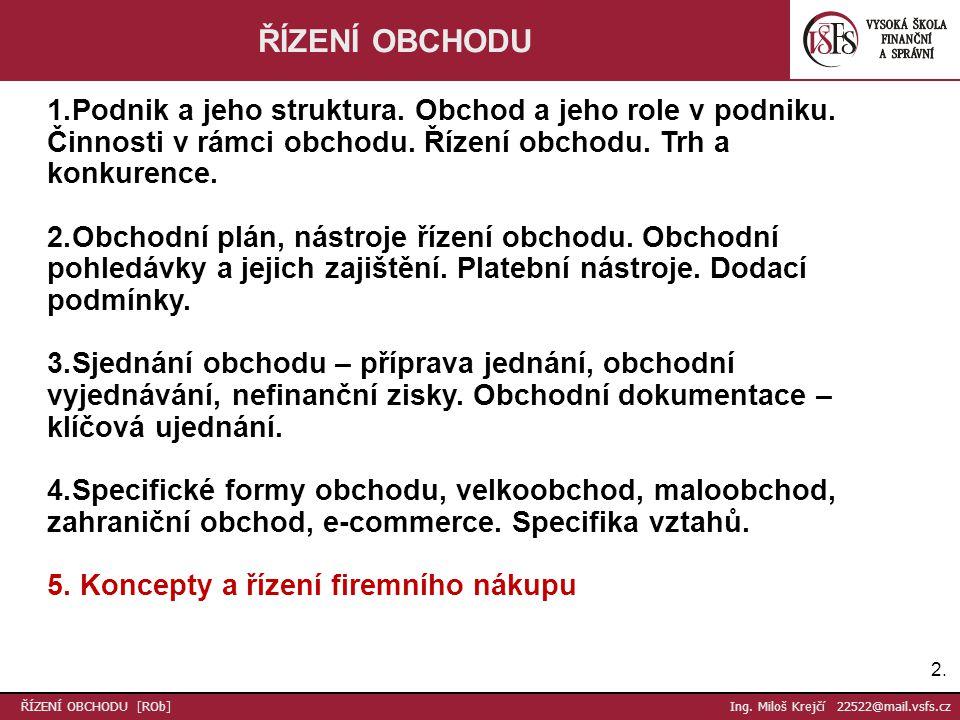 23.ŘÍZENÍ OBCHODU [ROb] Ing. Miloš Krejčí 22522@mail.vsfs.cz Fáze nákupního procesu 3.