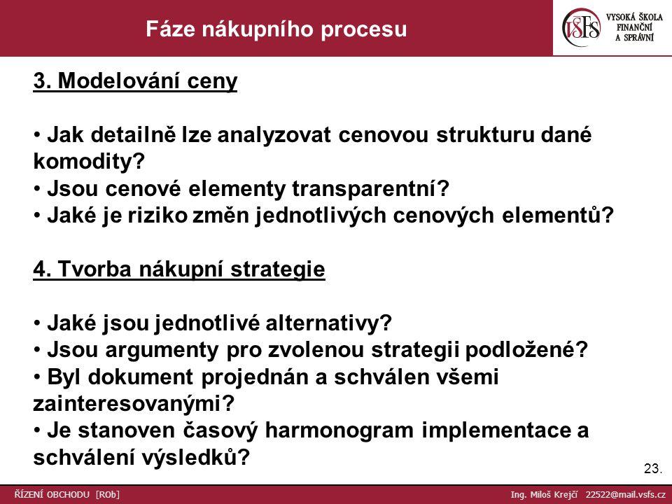 23. ŘÍZENÍ OBCHODU [ROb] Ing. Miloš Krejčí 22522@mail.vsfs.cz Fáze nákupního procesu 3.