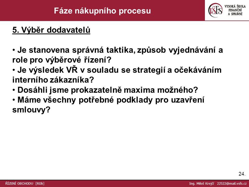 24. ŘÍZENÍ OBCHODU [ROb] Ing. Miloš Krejčí 22522@mail.vsfs.cz Fáze nákupního procesu 5.