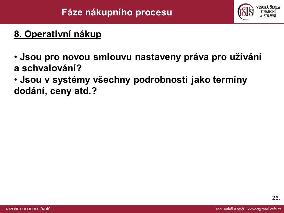 26. ŘÍZENÍ OBCHODU [ROb] Ing. Miloš Krejčí 22522@mail.vsfs.cz Fáze nákupního procesu 8.