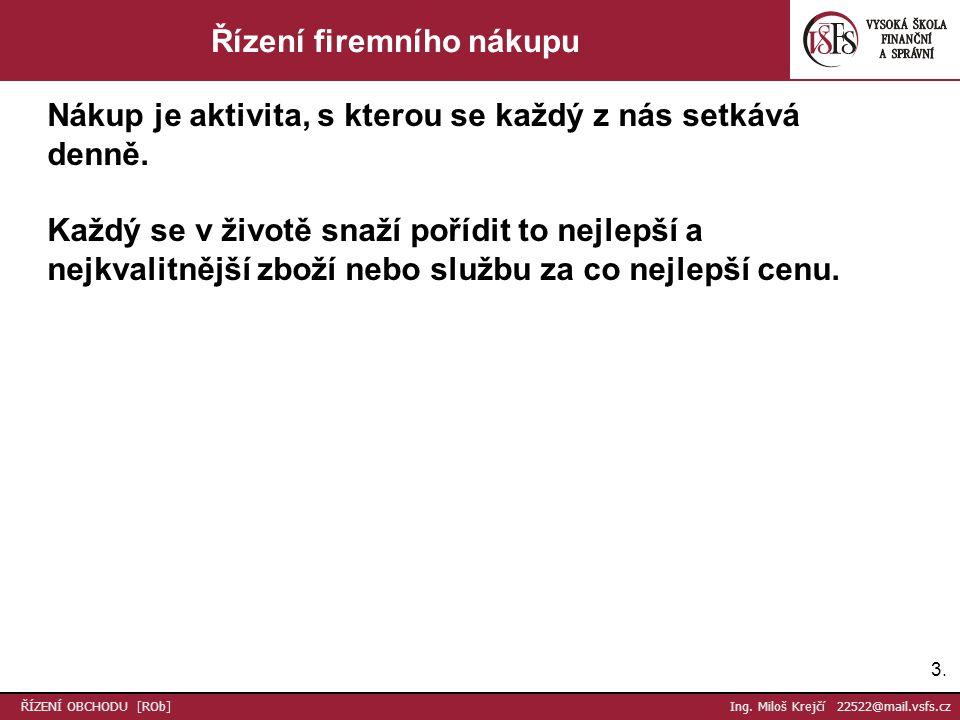 24.ŘÍZENÍ OBCHODU [ROb] Ing. Miloš Krejčí 22522@mail.vsfs.cz Fáze nákupního procesu 5.