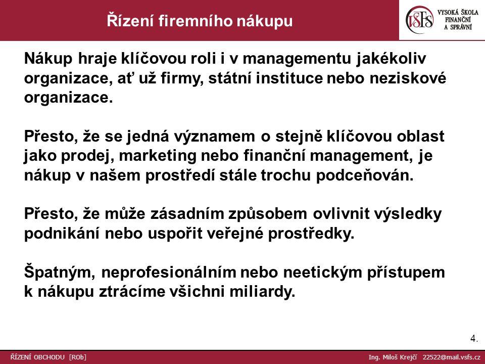 25.ŘÍZENÍ OBCHODU [ROb] Ing. Miloš Krejčí 22522@mail.vsfs.cz Fáze nákupního procesu 6.