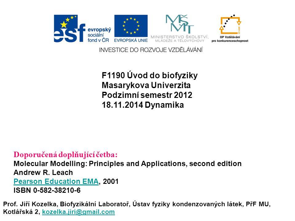 F1190 Úvod do biofyziky Masarykova Univerzita Podzimní semestr 2012 18.11.2014 Dynamika Prof.