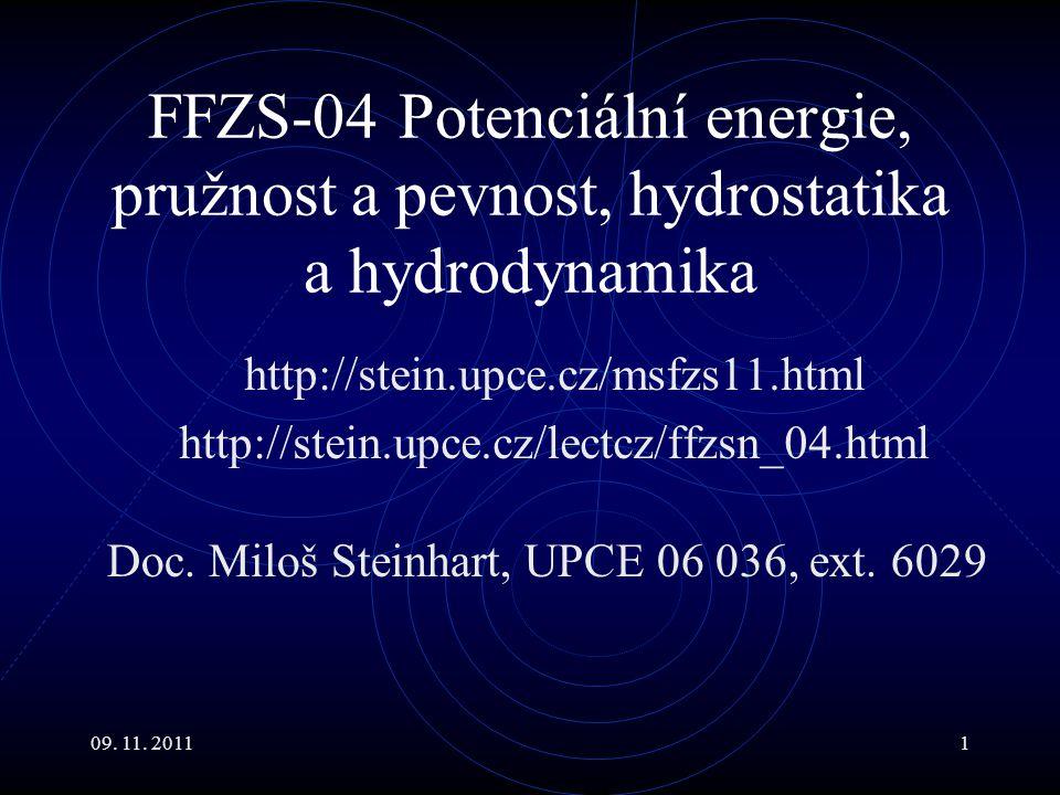 09. 11. 20111 FFZS-04 Potenciální energie, pružnost a pevnost, hydrostatika a hydrodynamika http://stein.upce.cz/msfzs11.html http://stein.upce.cz/lec