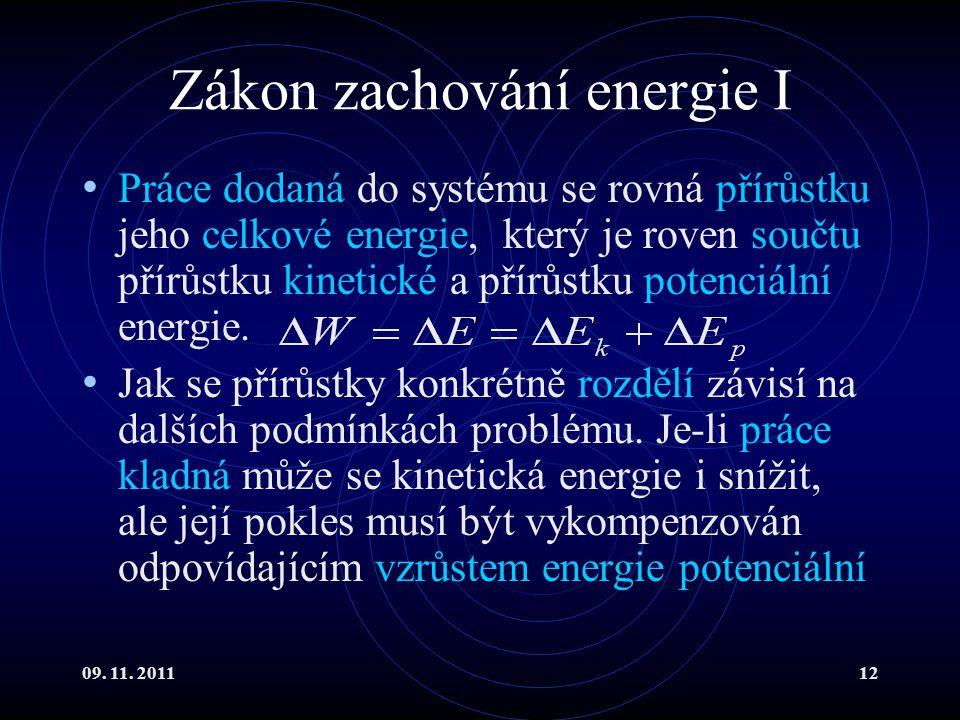 09. 11. 201112 Zákon zachování energie I Práce dodaná do systému se rovná přírůstku jeho celkové energie, který je roven součtu přírůstku kinetické a