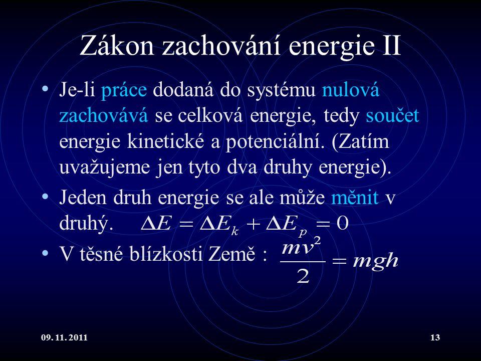 09. 11. 201113 Zákon zachování energie II Je-li práce dodaná do systému nulová zachovává se celková energie, tedy součet energie kinetické a potenciál